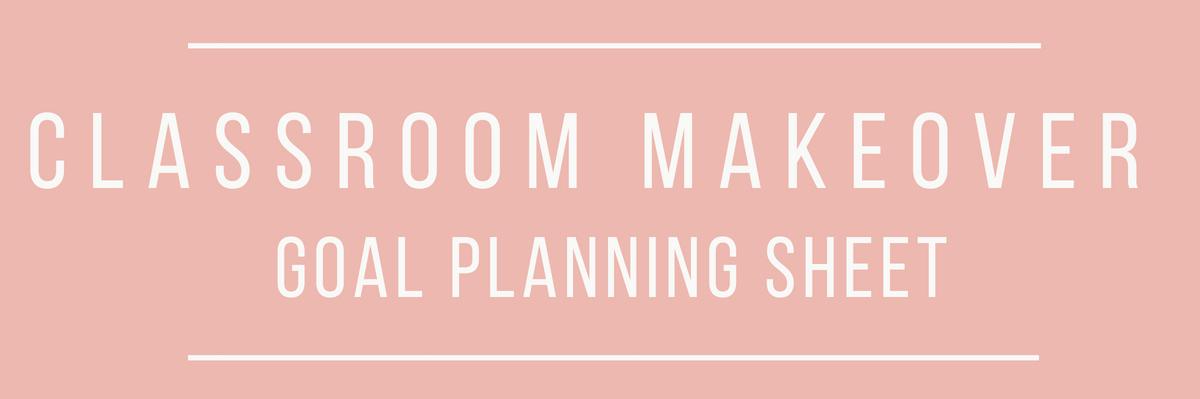Classroom Makeover goal planning sheet (3)