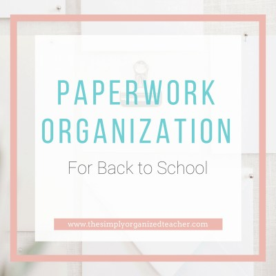 Beginning of School Paperwork Organization