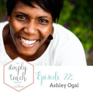 Simply Teach #22: Ashely Ogal