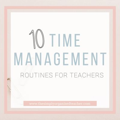 10 Practical Time Management Routines for Teachers