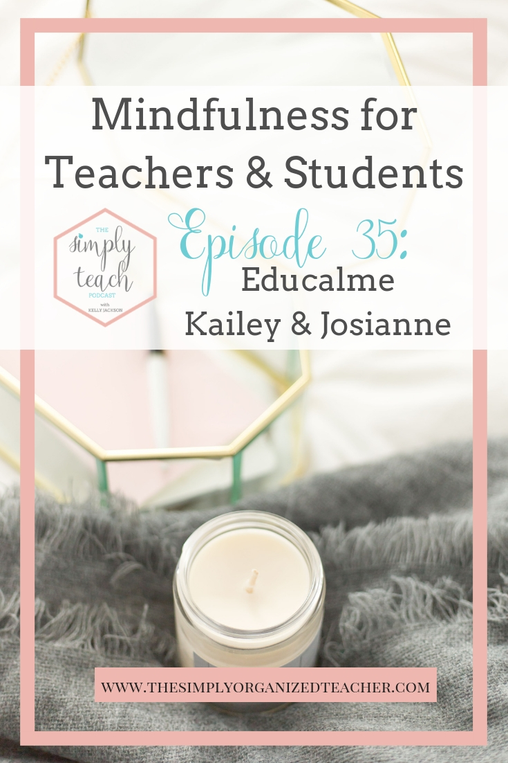 Today on the show I invited on Kailey and Josianne from Educalme and The Balanced Educators Podcast. We talk all about practicing mindfulness in the classroom both as teachers and for our students. Don't worry, they share with us what exactly that is and how we can make it a practice each day in our classrooms.