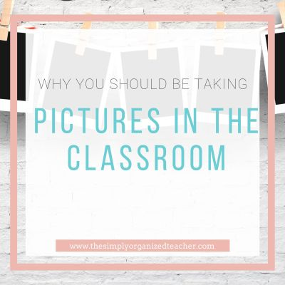 Why You Should be Taking Pictures in the Classroom