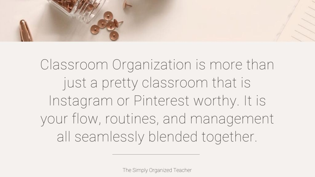 """Text overlay: \""""Classroom organization is more than just a pretty classroom that is Instagram or Pinterest worthy. It is your flow, routines, and management all seamlessly blended together.\"""""""