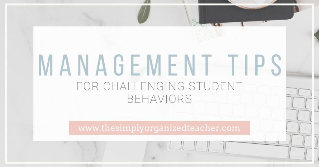 Do you have challenging student behaviors in your classroom? This post will share 4 management tips you can use to help the student be successful.