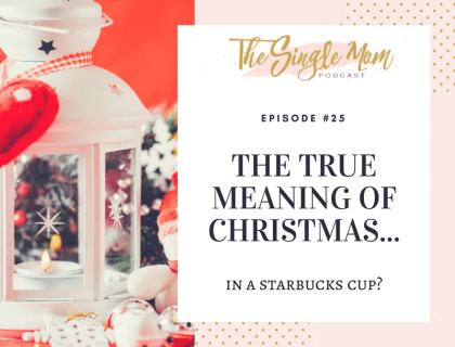 The Single Mom Podcast: The True Meaning of Christmas in a Starbucks Cup?