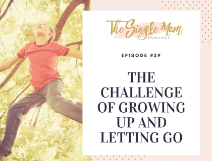 The Single Mom Podcast: Episode #29 - The Challenge of Growing Up and Letting Go