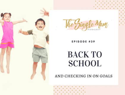 The Single Mom Podcast: Episode #39 - Back to School and Checking in on Goals