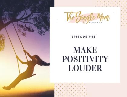 The Single Mom Podcast: Episode #43 - Make Positivity Louder