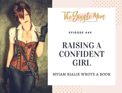 The Single Mom Podcast: Episode #49 - Raising a Confident Girl, Myiam Bialik Wrote a Book