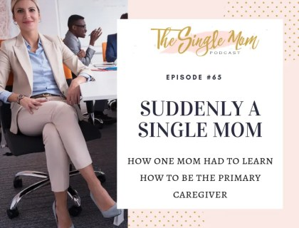 Suddenly a single mom, how one mom had to learn how to be the primary caregiver