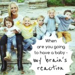 When Are You Going To Have A Baby – My Brain's Reaction