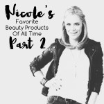 Nicole's Favorite Beauty Products Of All Time Part 2