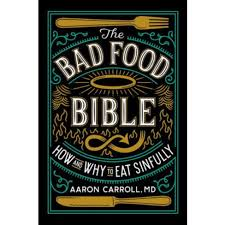 The Bad Food Bible: A Well-Written, Sensible and Science-Based Approach To Diet