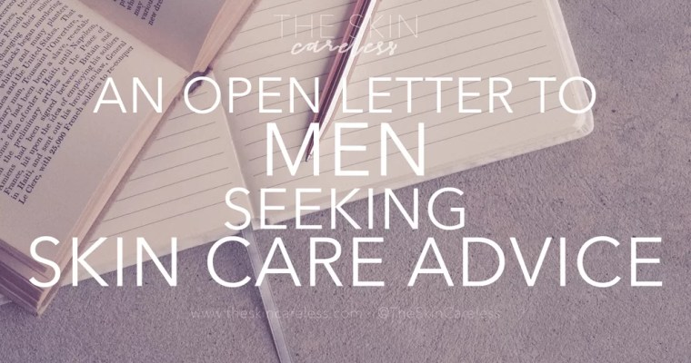 An Open Letter to Men Seeking Skin Care Advice