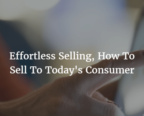 Effortless Selling, How To Sell To Today's Consumer