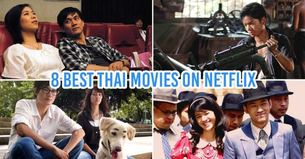 8 Best Thai Movies On Netflix To Binge Watch Over The Weekend As Rated By Locals
