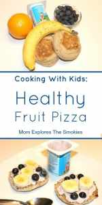 Cooking With Kids, Healthy Fruit Pizza, Mom Explores The Smokies