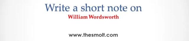 Write Short note on William Wordsworth