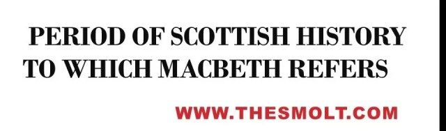 The period of Scottish history to which Macbeth refers