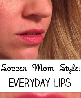 Soccer Mom Style: Everyday Lips
