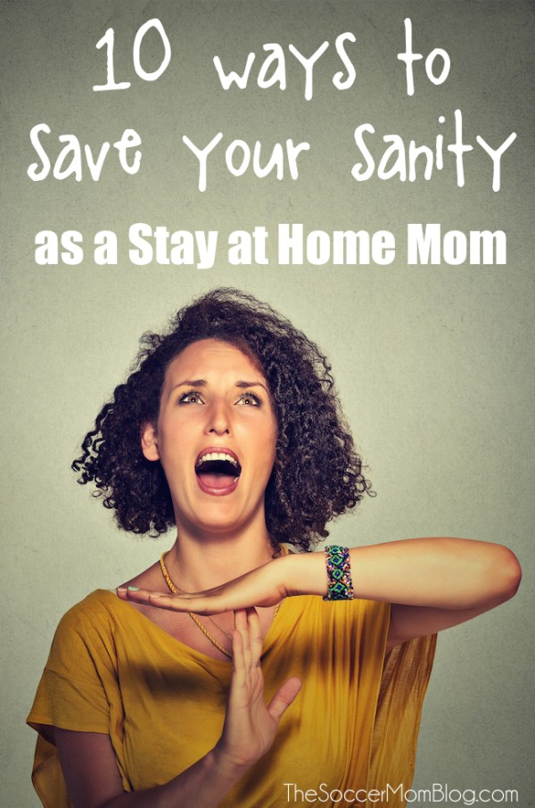 Don't let anyone tell you being a SAHM isn't hard work! For those days when you feel like you're losing it (we all have em') try these 10 simple, but effective tips! - TheSoccerMomBlog.com
