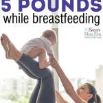 5 Essential Weight Loss Tips for Breastfeeding Moms
