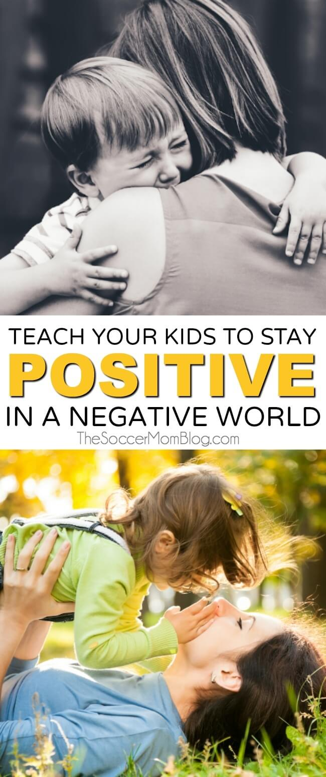 THIS is what parents need to know to empower their kids to stay positive in an increasingly negative and scary world.