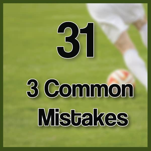 #31 Three Common Mistakes Made on the Soccer Pitch