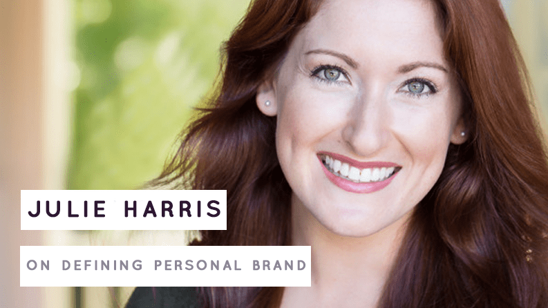 Julie Harris on Entrepreneurship and the Importance of Defining Personal Brand