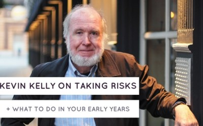 Kevin Kelly on Taking Risks, Entrepreneurship and What You Need to Do in Your Early Years