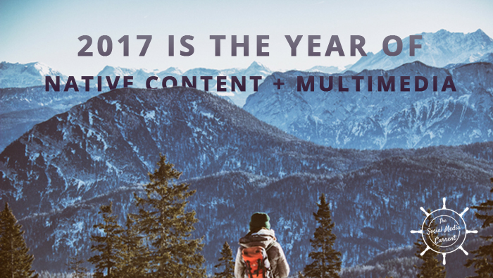 Why 2017 is the Year of Native Content, Multimedia, and Engagement