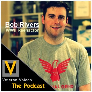 Episode 27 | Bob Rivers | WWII Reenactor and Living Historian