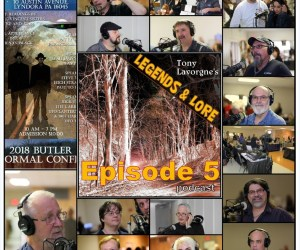 Tony Lavorgne's Legends & Lore Podcast (Ep05): 2018 Butler Paranormal Conference