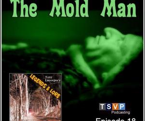 Tony Lavorgne's Legends & Lore Podcast (Ep18): The Mold Man