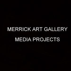 MERRICK ART GALLERY MEDIA PROJECTS