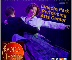 TSVP Radio Theater Podcast (Ep10) – Lincoln Park Performing Arts Center