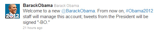 "Welcome to a new @BarackObama. From now on, #Obama2012 staff will manage this account; tweets from the President will be signed ""-BO."""