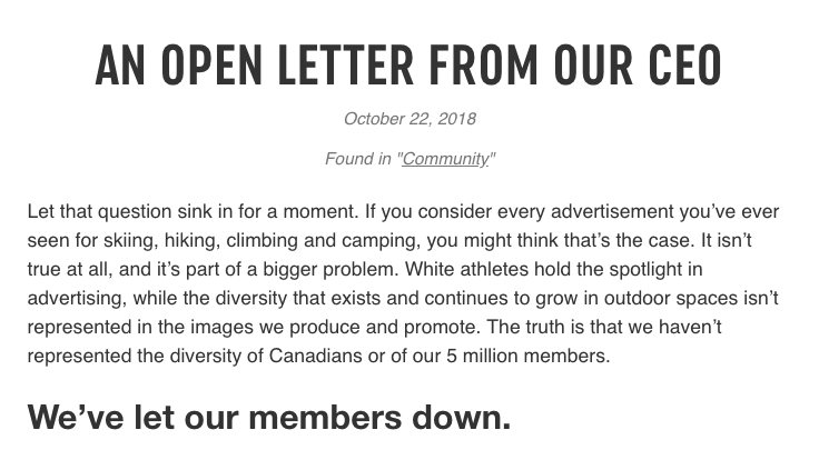An Open Letter from our CEO: Let that question sink in for a moment. If you consider every advertisement you've ever seen for skiing, hiking, climbing and camping, you might think that's the case. It isn't true at all, and it's part of a bigger problem. White athletes hold the spotlight in advertising, while the diversity that exists and continues to grow in outdoor spaces isn't represented in the images we produce and promote. The truth is that we haven't represented the diversity of Canadians or of our 5 million members.