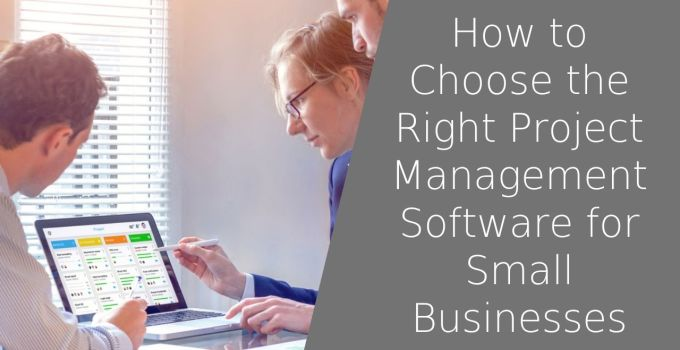 How to Choose the Right Project Management Software for Small Businesses