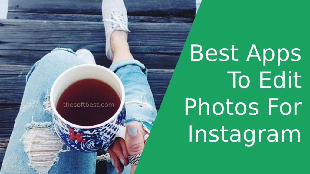 Best Apps to Edit Photos for Instagram