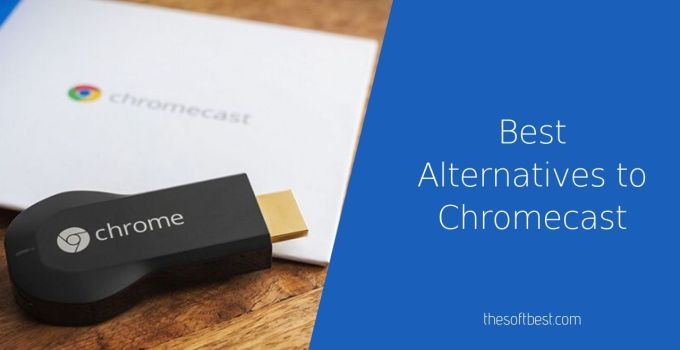 Best Alternatives to Chromecast