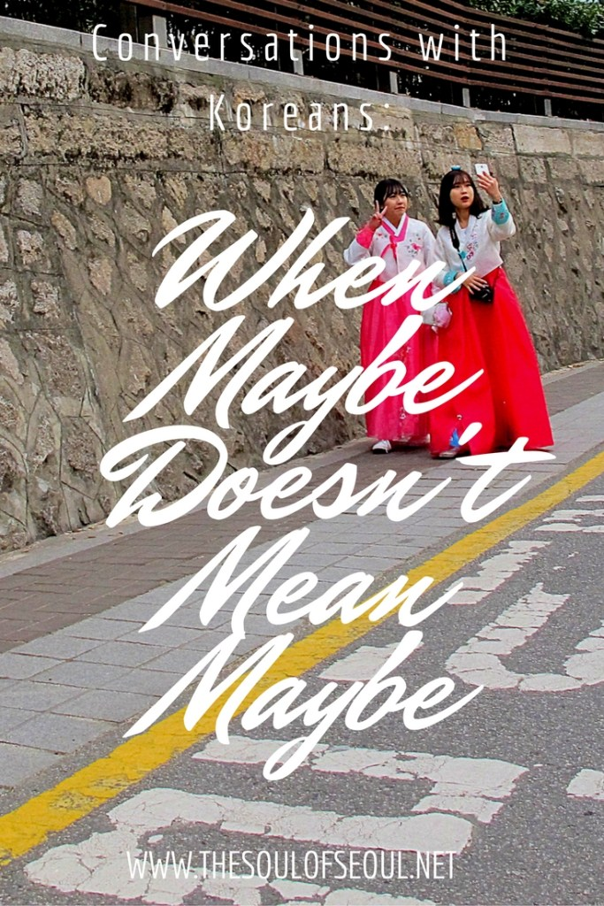 Conversations With Koreans: When Maybe Doesn't Mean Maybe; Maybe has a whole new meaning when you start learning Korean. What does it mean to you?