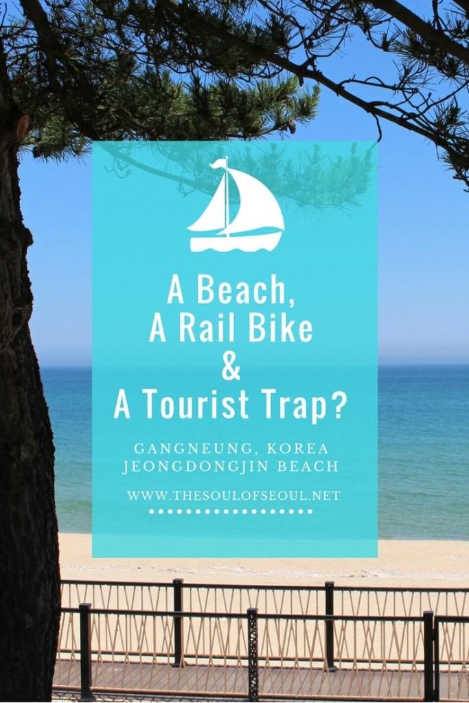 Jeongdongjin, A Beach A Rail Bike & A Tourist Trip?