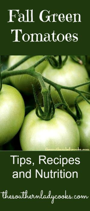 Fall Green Tomatoes-Tips, Recipes and Nutrition