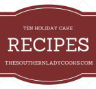 TEN FAVORITE HOLIDAY CAKE RECIPES FROM THE SOUTHERN LADY COOKS