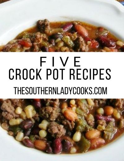 FIVE CROCK POT RECIPES - The Southern Lady Cooks