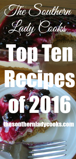 The Southern Lady Cooks Top Ten Recipes of 2016