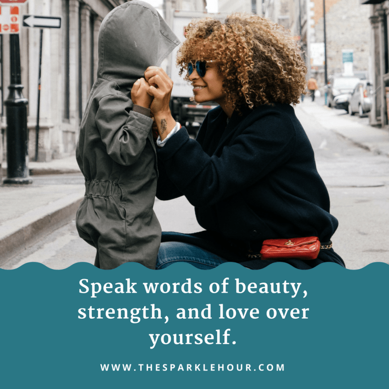 speak words of beauty, strength, and love