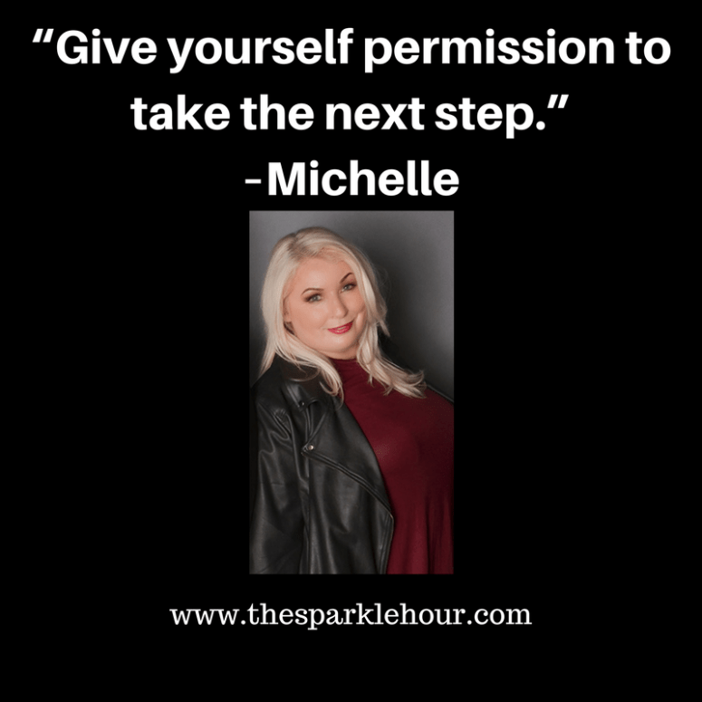 """Give yourself permission to take the next step."" –Michelle(1)"