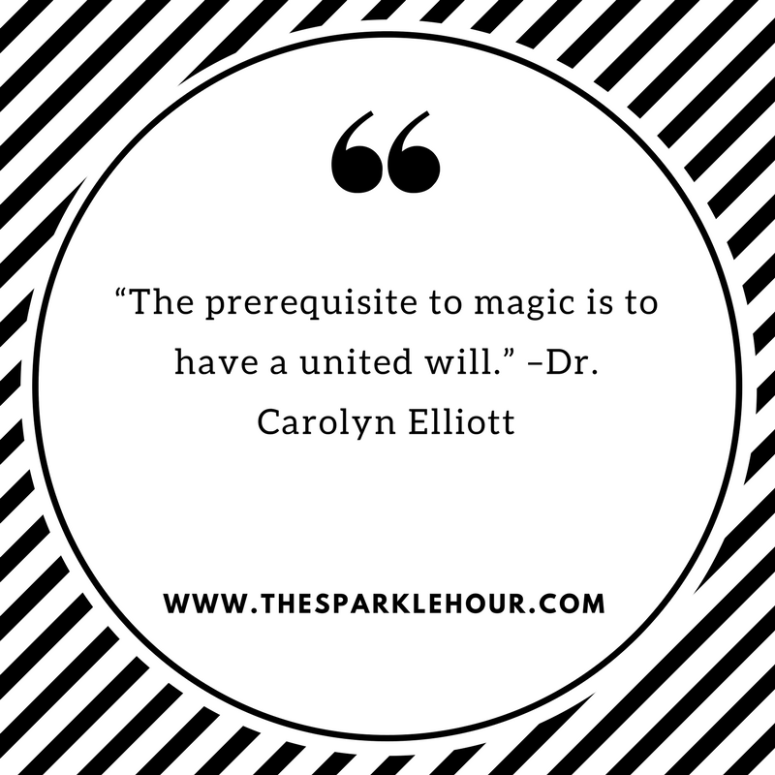 """The prerequisite to magic is to have a united will."" –Dr. Carolyn Elliott"